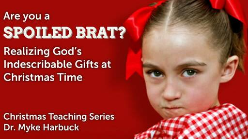 Are You a Spoiled Brat?  The Gift of Jesus.