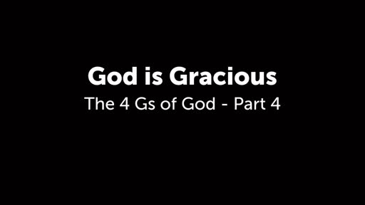 God is Gracious - 4 G's of God Part 4