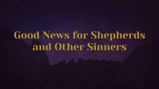 Good News for Shepherds and Other Sinners