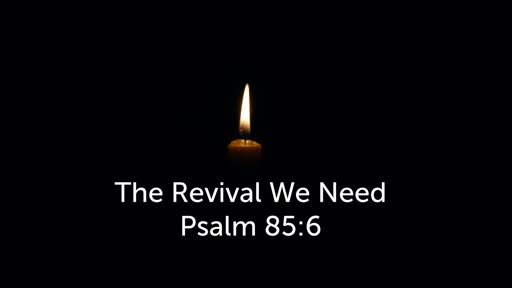 Sunday, December 22 - PM - The Revival We Need - Psalm 85:6