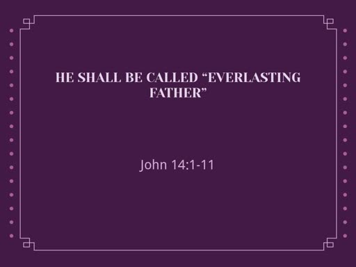 "He Shall Be Called ""Everlasting Father"""