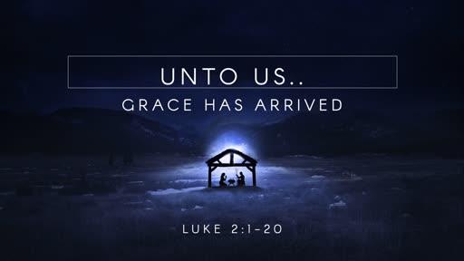 Unto Us...Grace Has Arrived