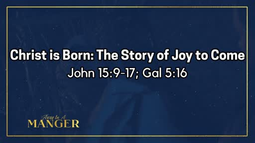 Christ is Come:The Story of Joy to Come-December 22, 2019
