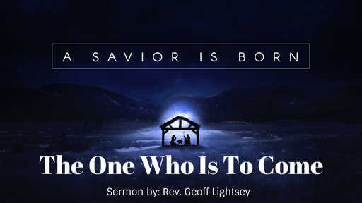 A Savior Is Born: The One Who Is To Come