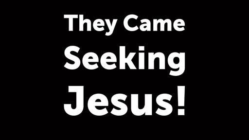 They Came Seeking Jesus