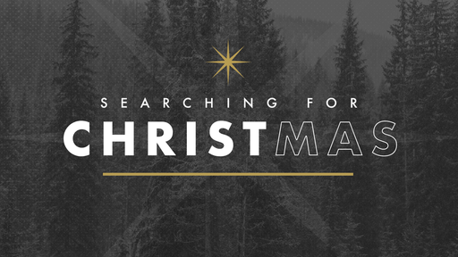 December 15th, 2019 - Searching for CHRISTmas (Wk 3)