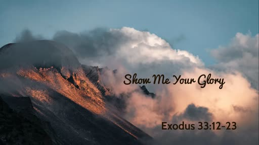 Show Me Your Glory (Exodus 33:12-23)