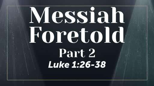 Messiah Foretold - Part 2 Luke 1:26-38