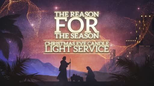 The Reason for the Season - Christmas Eve Candle Light Service