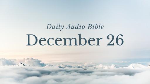 Daily Audio Bible – December 26, 2019