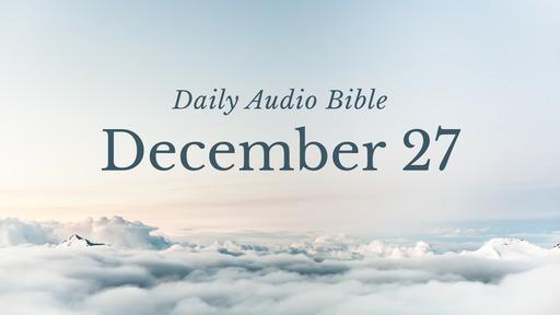Daily Audio Bible – December 27, 2019