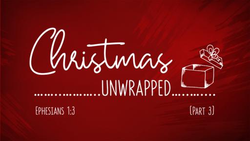 Christmas Unwrapped, Part 3 (Ephesians 1)
