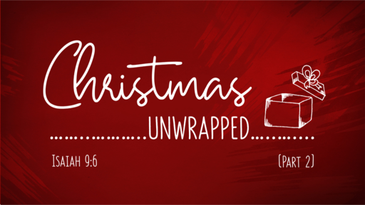 Christmas Unwrapped, Part 2 (Isaiah 9:6)
