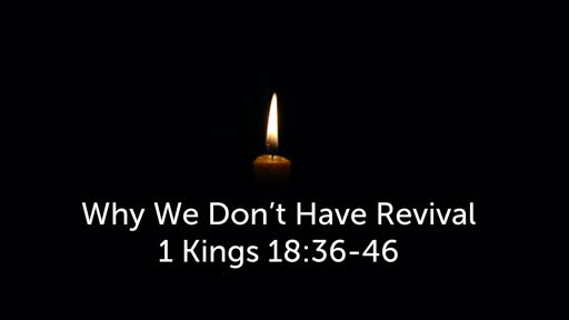 Sunday, December 29 - PM - Why We Don't Have Revival - 1 Kings 18:36-46