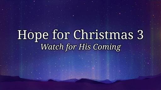 Hope For Christmas  3 - Watch for His Coming