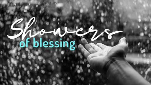 Showers Of Blessing!