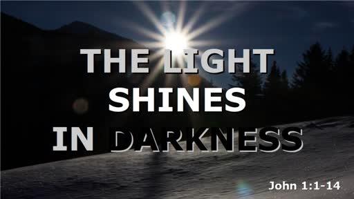 The Light Shines in Darkness - John 1:1-14
