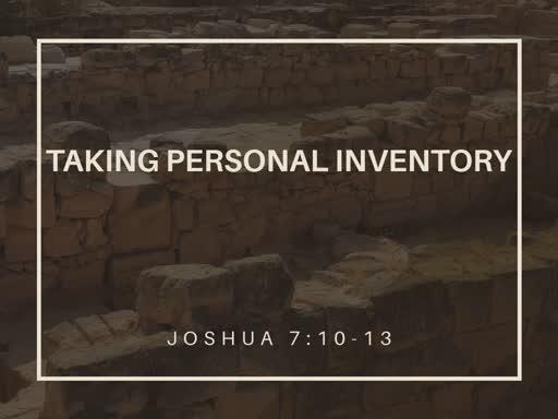 Joshua 7:10-13 / Taking Personal Inventory