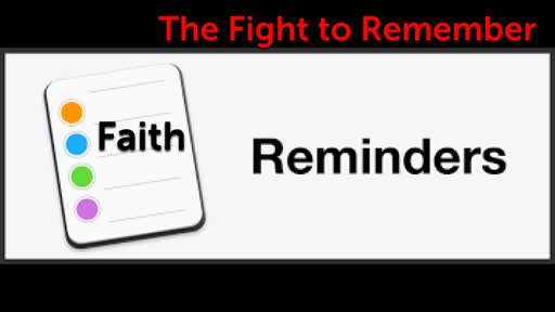 Faith Reminders: The Fight to Remember 12/29/2019