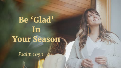 Be 'Glad' In Your Season