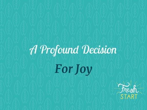 A Profound Decision for Joy
