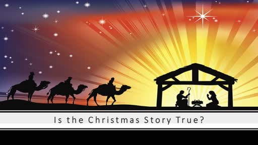 Dec 29 - Is The Christmas Story True?