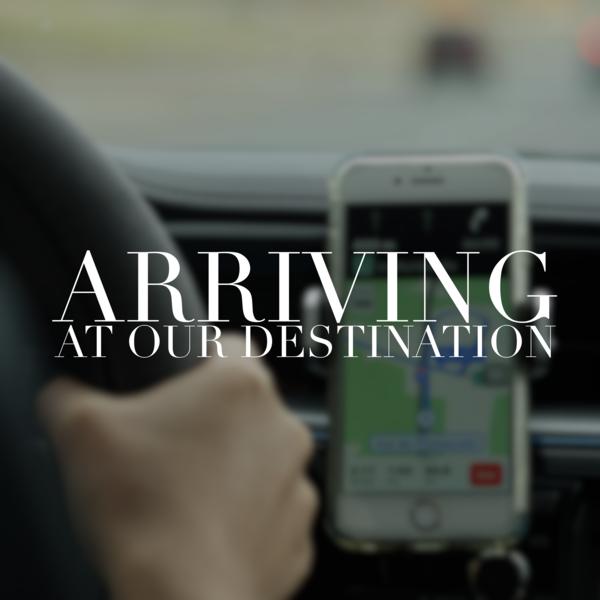 Arriving at Our Destination