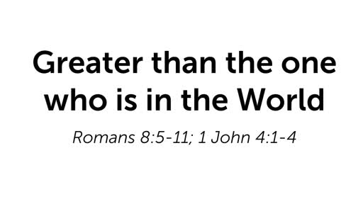 Greater than the one who is in the World