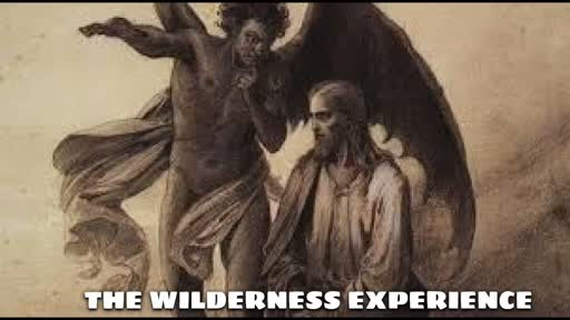 THE WILDERNESS EXPERIENCE...TIMES OF TESTING Pt 3