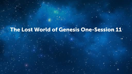 The Lost World of Genesis One-Session 11