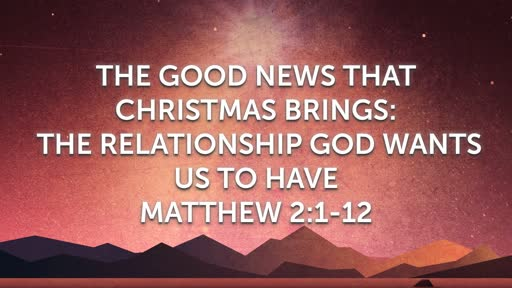 The Good News That Christmas Brings: The Relationship God Wants Us to Have