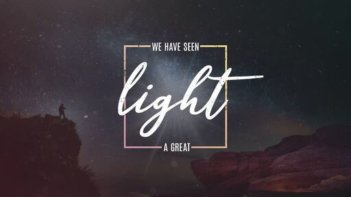 We Have Seen A Great Light