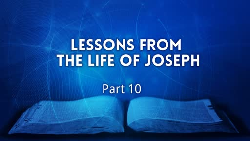 Lessons from the Life of Joseph Part 10