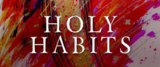 HOLY HABITS TO DE-CLUTTER YOUR MIND