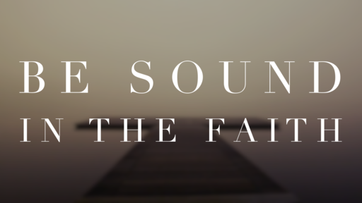 Be Sound in the Faith