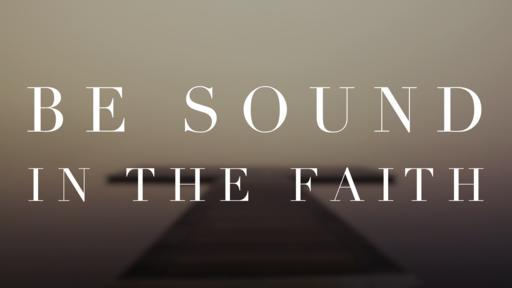 Be Sound in the Faith