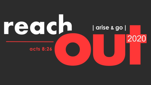 Reach Out, Arise and Go (Acts 8:26)