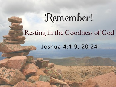 Remember! Resting in the Goodness of God