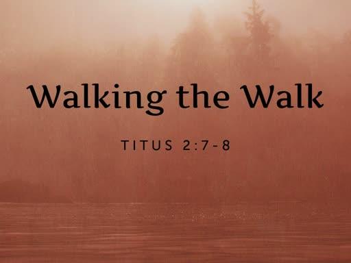 Walking the Walk - Titus 2:7-8