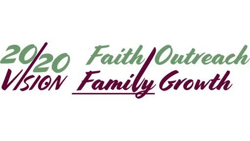 20/20 Vision - Family/Faith/Growth/Outreach