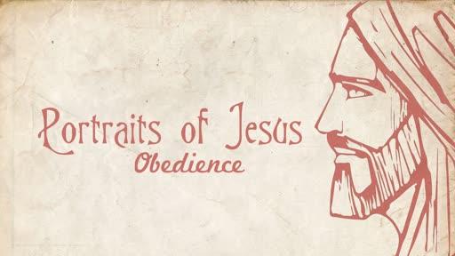 Portraits of Jesus - Obedience