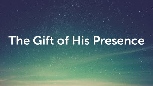 12/22/2019 The Gift of His Presence