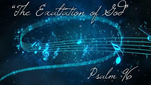 """The Exaltation of God"" | Psalm 96"