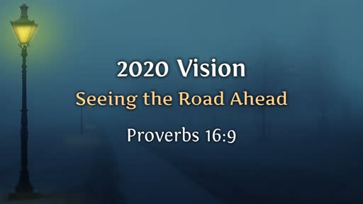 2020 Vision, part 1 // Seeing the Road Ahead // Pastor David Spiegel