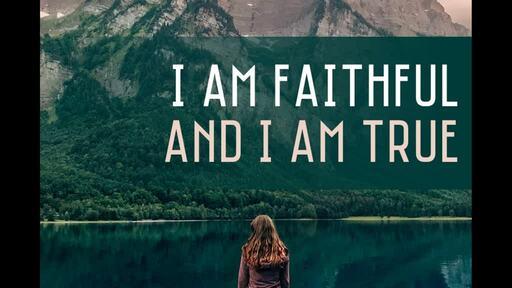 I Am Faithful and I Am True