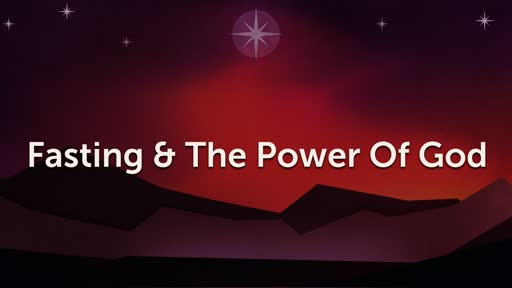 Fasting & The Power of God