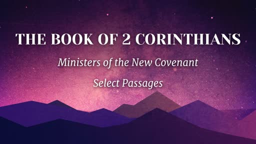 Ministers of the New Covenant - Select passages in 2 Corinthians