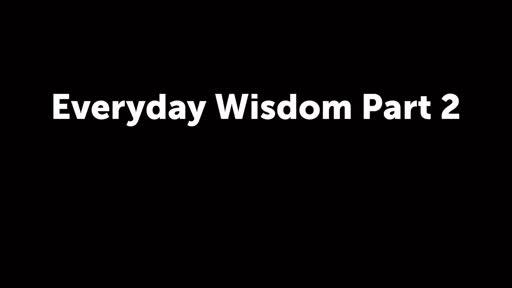 Everyday Wisdom - Part 2