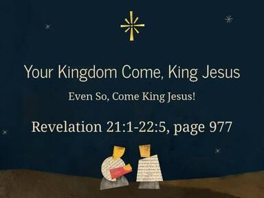 Even So, Come King Jesus!