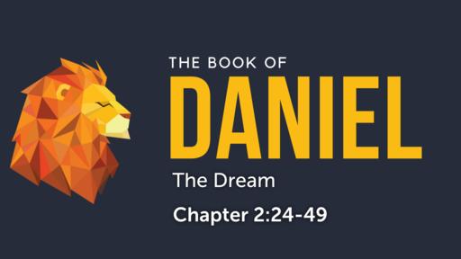 """Daniel 2:24-49 """"The Dream"""""""